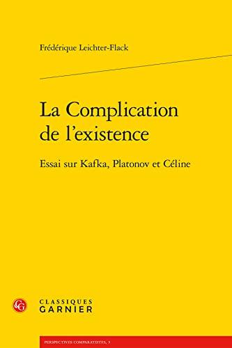 """""""la complication de l'existence ; essai sur Kafka, Platonov et Céline"""": ..."""