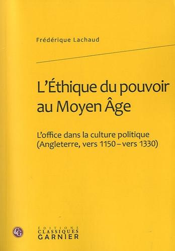 9782812401350: L'Ethique du pouvoir au Moyen Age : L'office dans la culture politique (Angleterre, vers 1150-vers 1330)