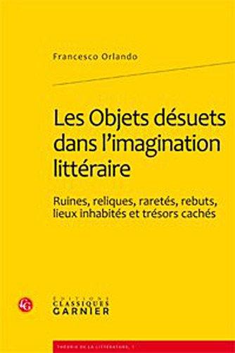 Les Objets Desuets Dans l Imagination Litteraire, Ruines, Reliques, Raretes, Rebuts, Lieux ...