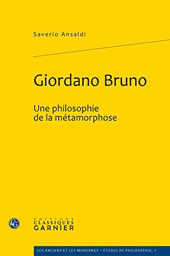 Giordano Bruno, une philosophie de la métamorphose: Saverio Ansaldi