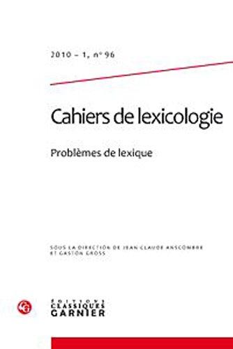 Cahiers de Lexicologie N 96 (2010-1) - Problemes de Lexique