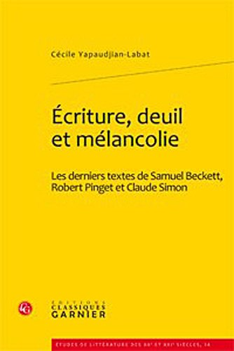 """écriture, deuil et mélancolie ; les derniers textes de Samuel Beckett, Robert ..."