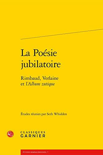 """""""la poésie jubiliatoire ; Rimbaud, Verlaine et l'album zutique"""""""
