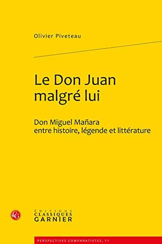 Le Don Juan malgré lui : Don Miguel Mañara entre histoire, légende et litt&...