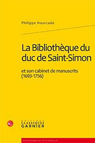 la bibliothèque du duc de Saint-Simon et son cabinet de manuscrits (1693-1756): Philippe ...