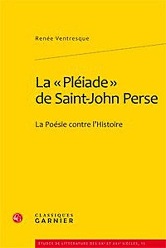 LA «PLEIADE» DE SAINT-JOHN PERSE. LA POESIE CONTRE L'HISTOIRE: VENTRESQUE, RENEE