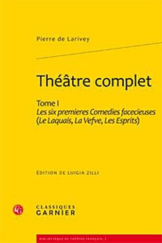 Théâtre complet : Tome 1, Les six premières Comédies facecieuses: Pierre...
