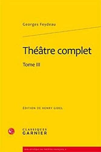 Théâtre complet : Tome 3: Georges Feydeau
