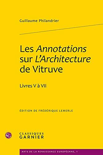 """""""les annotations sur l'architecture de Vitruve ; livres V à VII"""""""