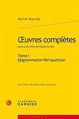 oeuvres complètes t.1 ; epigrammaton libri quattuor: MICHEL Marulle