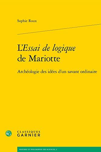 """""""l'essai de logique de Mariotte ; archéologie des idées d'un savant ..."""