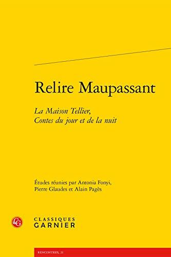 Relire Maupassant : La maison Tellier, contes du jour et de la nuit [Paperbac.