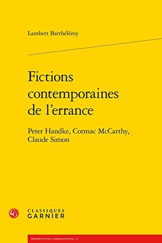 fictions contemporaines de l'errance ; Peter Handke, Cormac McCarthy, Claude Simon: Lambert ...