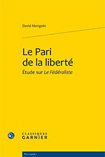 le pari de la liberte. etude sur le federaliste: David Mongoin