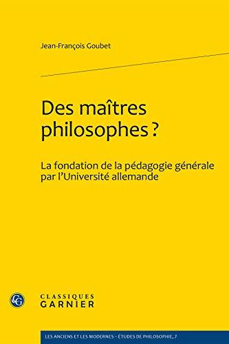 9782812403743: Des maitres philosophes ? : La fondation de la pédagogie générale par l'université allemande