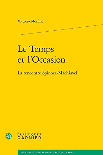 9782812403750: Le temps et l'occasion : La rencontre Spinoza-Machiavel