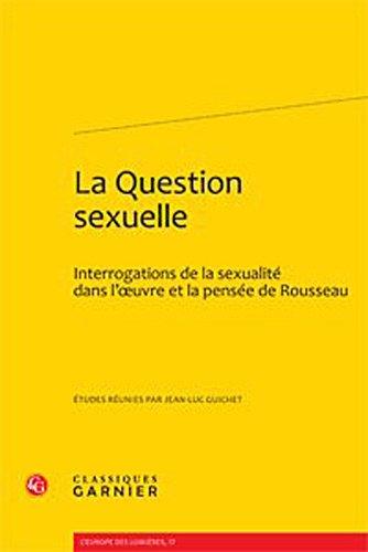 La question sexuelle : Interrogations de la sexualité dans l'oeuvre et la pens&...