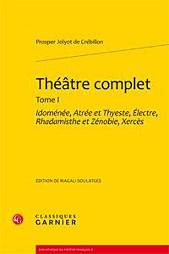 9782812403774: Théâtre complet : Tome 1, Idomenée, Atrée et Thyeste, Electre, Rhadamisthe et Zenobie, Xerces