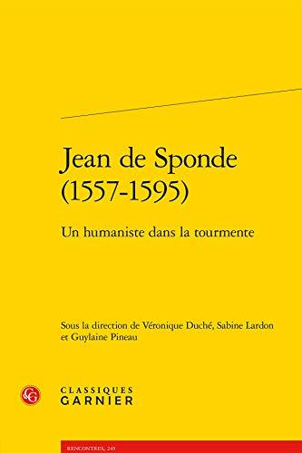 Jean de Sponde (1557-1595) ; un humaniste dans la tourmente