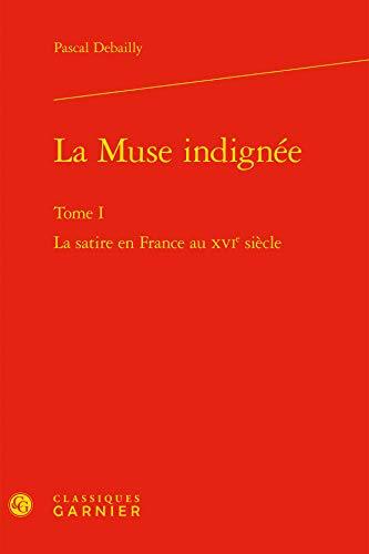 9782812403828: La Muse indignée : Tome 1, La satire en France au XVIe siècle