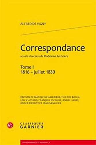 Correspondance : Tome 1, 1816 - juillet 1830: Alfred de Vigny