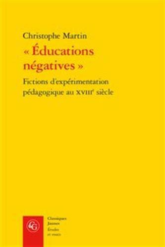 9782812403996: Educations négatives : Fictions d'expérimentation pédagogique au XVIIIe siècle