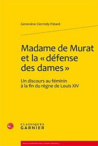 """Madame de Murat et la """"defense des dames"""":  Un discours au feminin a la fin du regne de ..."""
