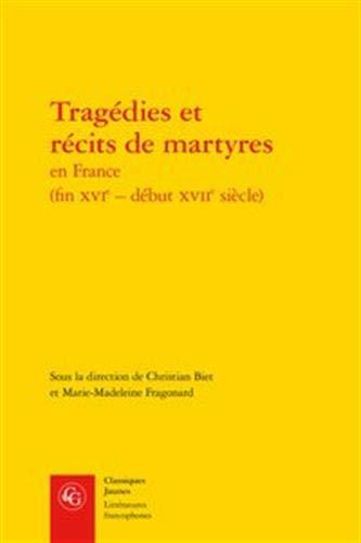 9782812405198: Trag�dies et r�cits de martyres en France (fin XVIe - d�but XVIIe si�cle)