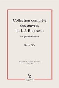 Collection complète des oeuvres de J.-J. Rousseau, citoyen de Genève t.15: Jean ...