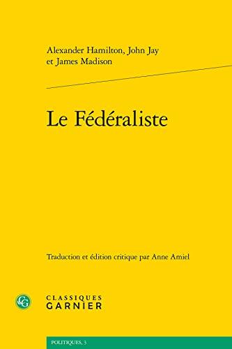 le federaliste: Alexander Hamilton, James Madison, John Jay