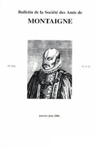 Bulletin de la societe des amis de montaigne. VIII, 2006-1, n 41-42