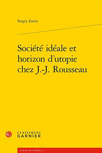 Société idéale et horizon d'utopie chez J.-J. Rousseau:...