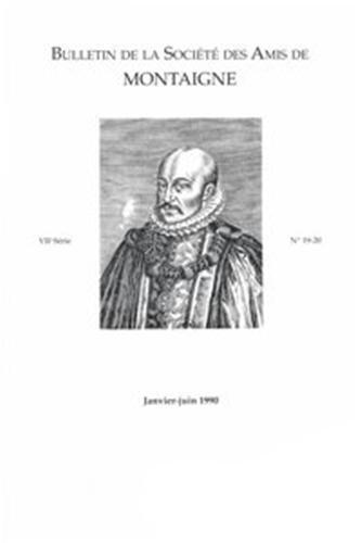 Bulletin de la societe des amis de montaigne. VII, 1990-1, n 19-20