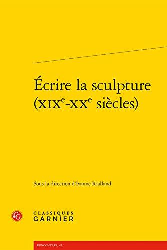 9782812407796: Ecrire La Sculpture (Xixe-Xxe Siecles) (Litterature Des Xxe Et Xxie Siecles) (French Edition)