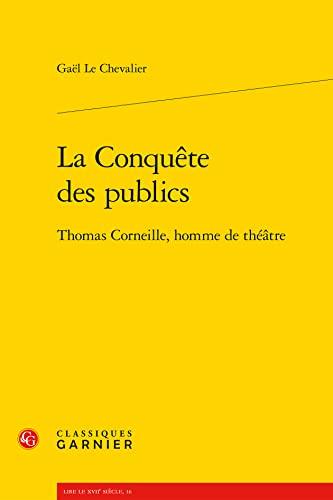 9782812407956: La conqu�te des publics : Thomas Corneille, homme de th��tre