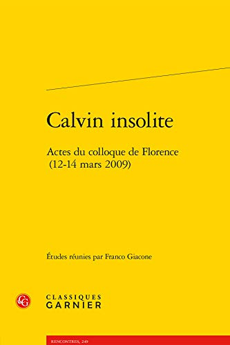 Calvin insolite : Actes du colloque de Florence (12-14 mars 2009)