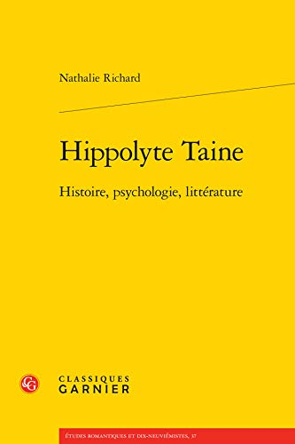 9782812408618: Hippolyte Taine : Histoire, psychologie, littérature (Etudes romantiques et dix-neuviémistes. Le Siècle de l'histoire)