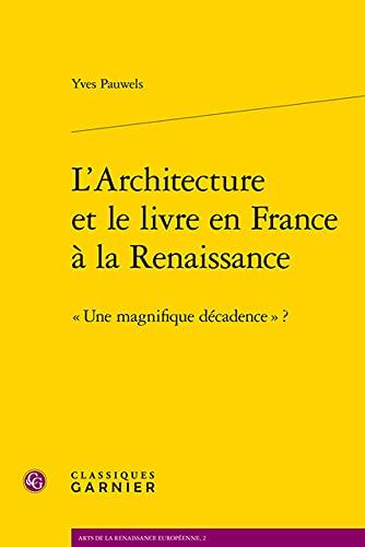 L'architecture et le livre en France à la renaissance - -une ...