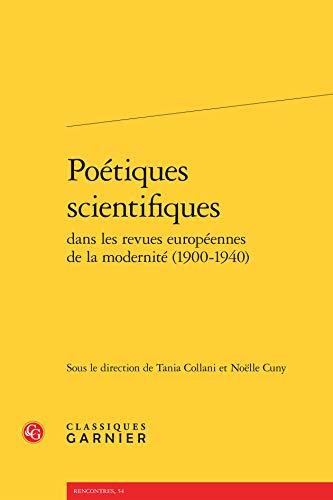 Poetiques scientifiques dans les revues europeennes de la modernite (1900-1940): Classiques Garnier