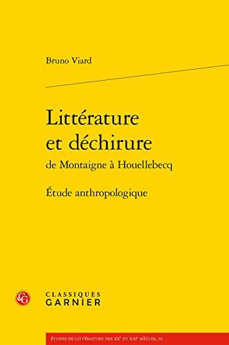 Litterature et dechirure de Montaigne a Houellebecq Etude anthro: Viard Bruno