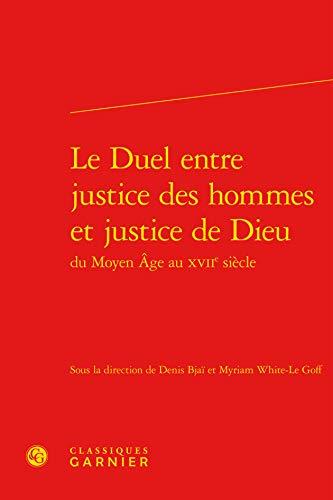 9782812408885: Duel entre justice des hommes et de Dieu du Moyen-Age au XVIIe siècle