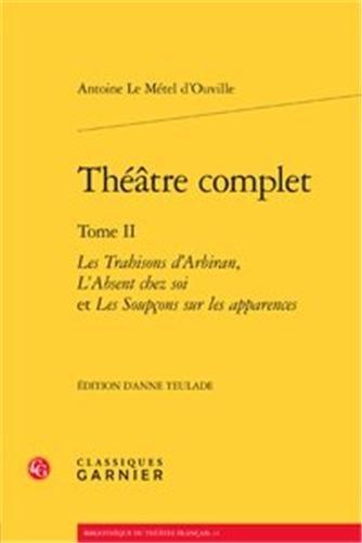 Theatre complet. tome ii - les trahisons d'arbiran, l'absent chez soi et les soupco: Le ...