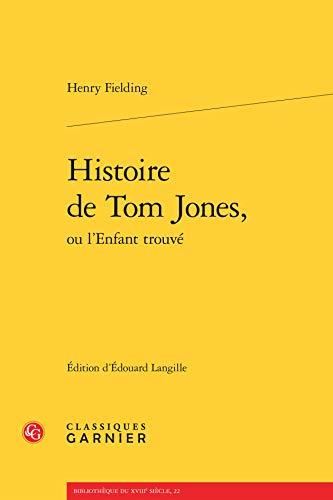 Histoire de Tom Jones, ou l'enfant trouve: Fielding Henry