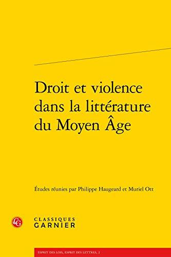 Droit et Violence Dans la Litterature du Moyen Age Broche: Muriel Ott, Philippe Haugeard
