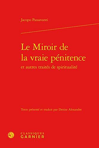 Le Miroir de la Vraie Penitence et Autres Traites de Spiritualité Édition Bilingue ...