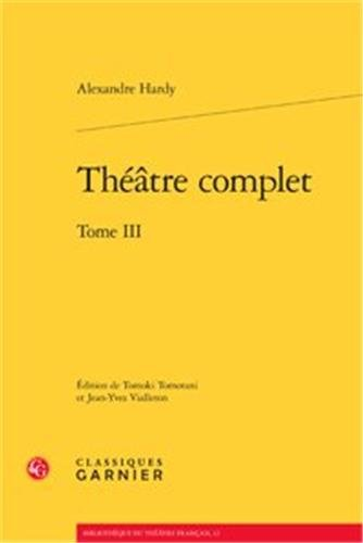 Théâtre complet : Tome III: Alexandre Hardy
