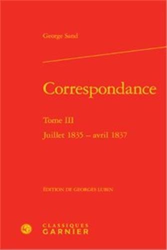 Correspondance. Tome III - juillet 1835 - avril 1837