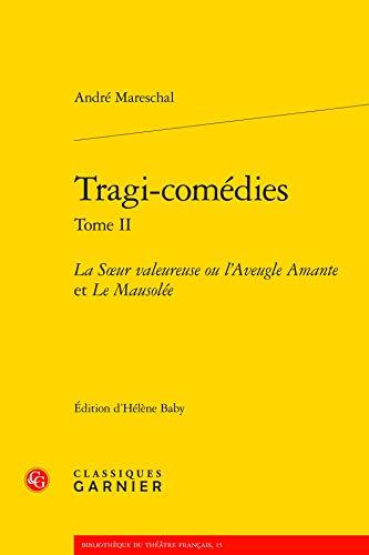 Tragi-comedies. Tome II: La Soeur valeureuse ou l'Aveugle Amante et Le Mausolee.: Andre ...
