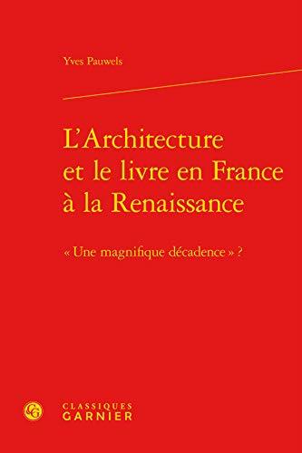 L'architecture et le livre en France à la renaissance - -une magnifique dÃ...