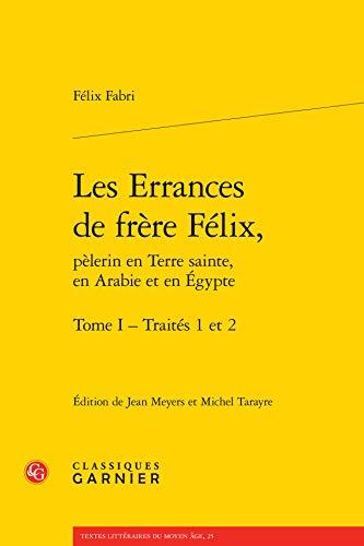 Les errances de frère Félix, pèlerin en Terre sainte, en Arabie et en Egypte t...